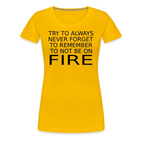 Don't Be On Fire - Women's Premium T-Shirt