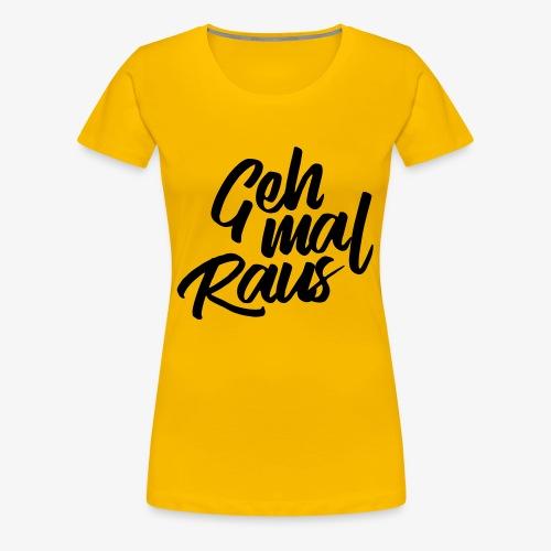 Geh mal raus - Frauen Premium T-Shirt