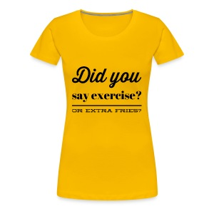 extra fries or exercise funny quote fitness shirt - Vrouwen Premium T-shirt