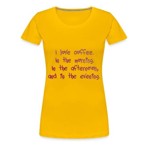 I love coffee - Women's Premium T-Shirt
