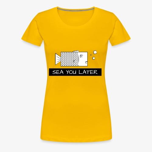 Sea you later Fisch - Frauen Premium T-Shirt
