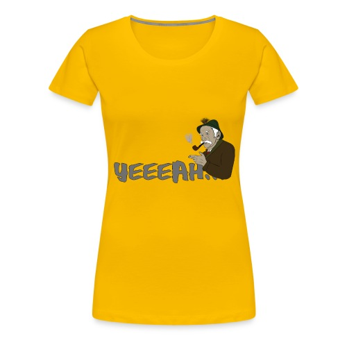 yeeeah - Frauen Premium T-Shirt