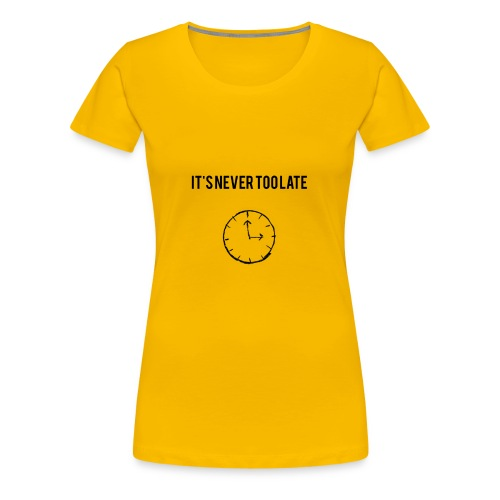 IT'S NEVER TOO LATE (DUNKEL) - Frauen Premium T-Shirt