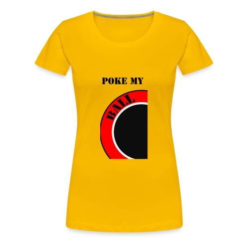 Zit aan mijn ballen - Vrouwen Premium T-shirt