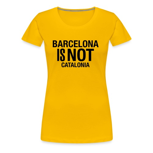BARCELONA IS NOT SPAIN - Camiseta premium mujer