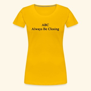 Always Be Closing! - Frauen Premium T-Shirt