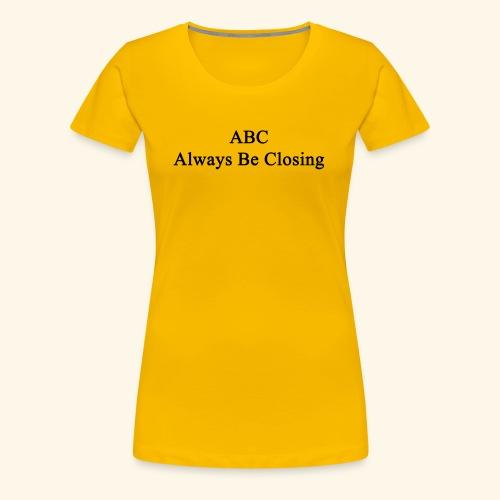 Always Be Closing! - Frauen Premium T-Shirt