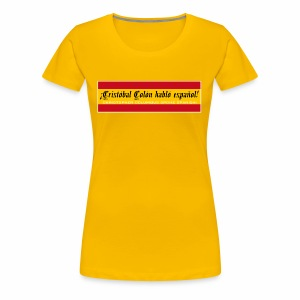 Christopher Columbus Spoke Spanish! - Women's Premium T-Shirt