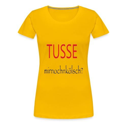 Tusse mit noch ´n Kölsch!! - Frauen Premium T-Shirt