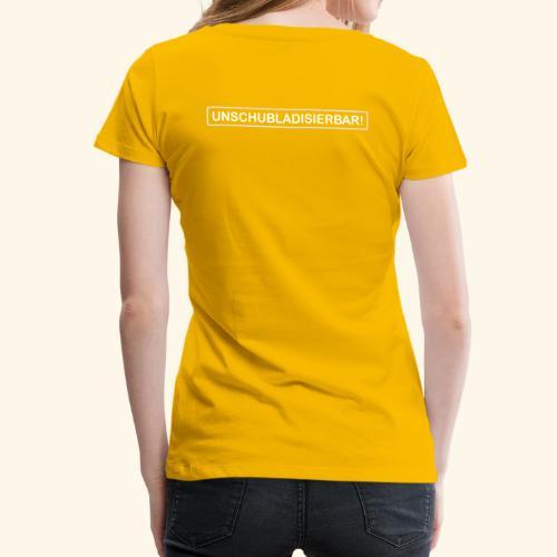 UNSCHUBLADISIERBAR! - Frauen Premium T-Shirt