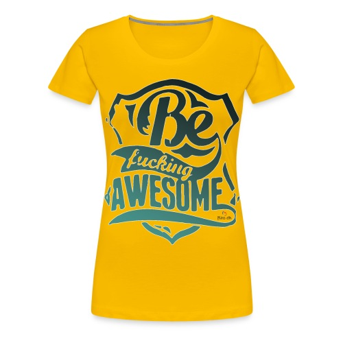 Be Fucking Awesome - Women's Premium T-Shirt