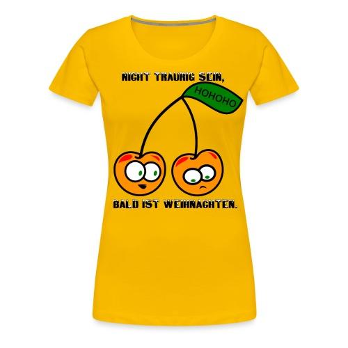 X-MAS Nicht traurig sein, bald ist Weihnachten. - Frauen Premium T-Shirt