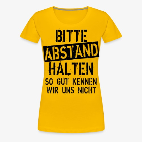 07 Bitte Abstand halten so gut kennen wir uns nich - Frauen Premium T-Shirt