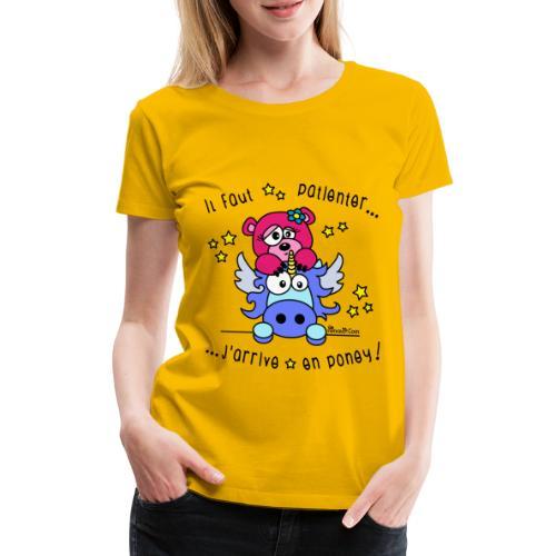Licorne - Il faut patienter, J'arrive en Poney! - T-shirt Premium Femme