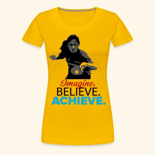 Imagine, Believe, Achieve Table Tennis Champ - Frauen Premium T-Shirt
