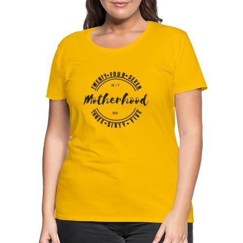 Motherhood 24/7, 365 - Women's Premium T-Shirt