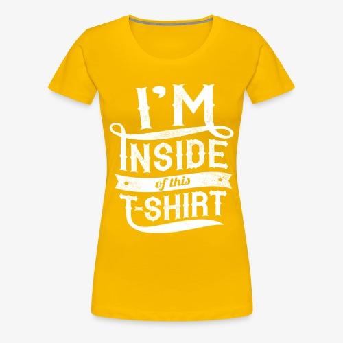 Dans l'intérieur de ce T-shirt - T-shirt Premium Femme