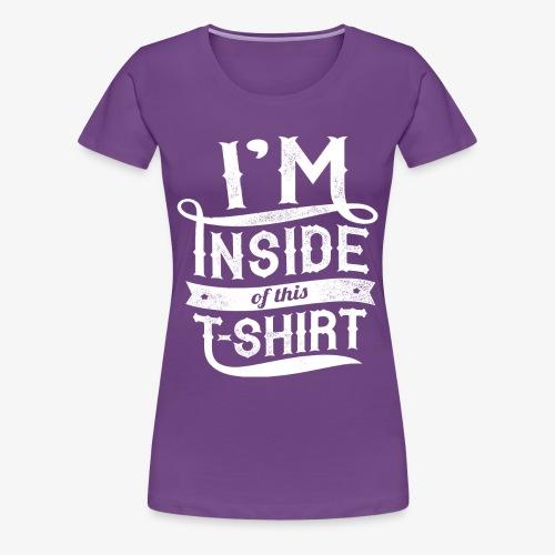 Inside this T-shirt - Women's Premium T-Shirt
