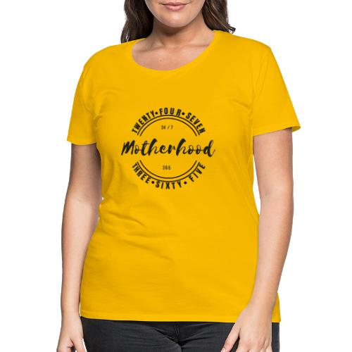 Motherhood 24/7, 365 - Women's Premium T-Shirt
