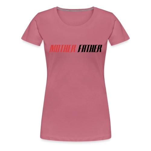 Mother Father - Women's Premium T-Shirt