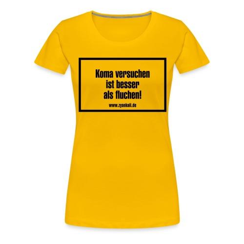 Koma versuchen... - Frauen Premium T-Shirt