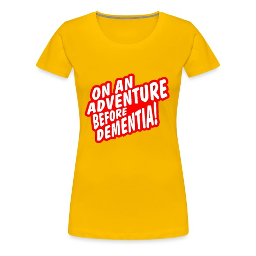 On An Adventure Before Dementia - Women's Premium T-Shirt