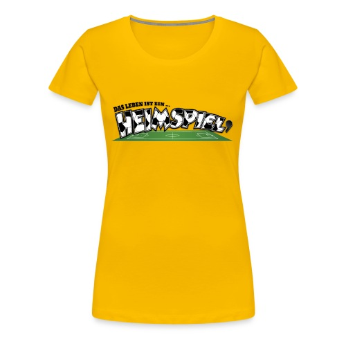 Das Leben ist ein Heimspiel - Frauen Premium T-Shirt