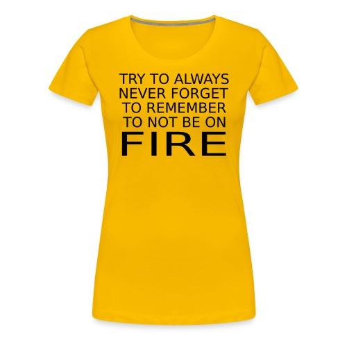 Don't Be On Fire - Women's Premium T-Shirt