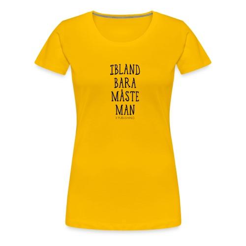 Svart handskrift Ibland bara måste man - Premium-T-shirt dam