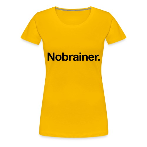 Nobrainer - Women's Premium T-Shirt