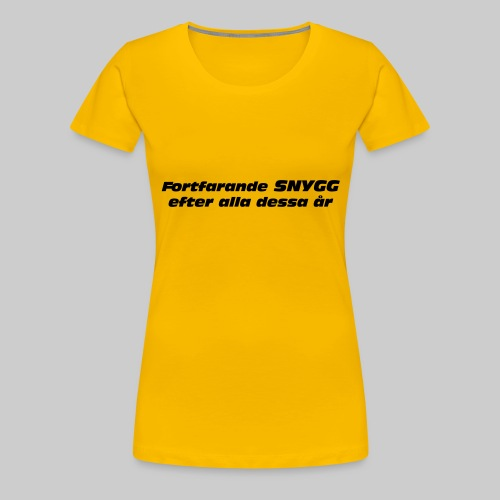 Fortfarande Snygg - Premium-T-shirt dam