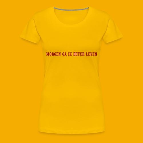 morgen beter leven - Vrouwen Premium T-shirt