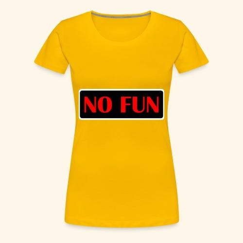 no fun - Dame premium T-shirt