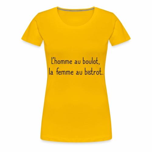 L'homme au boulot, la femme au bistrot - T-shirt Premium Femme