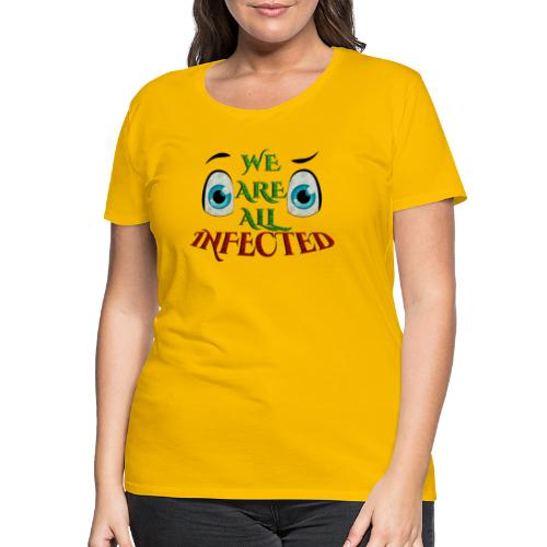 We are all infected -by- t-shirt chic et choc - T-shirt Premium Femme