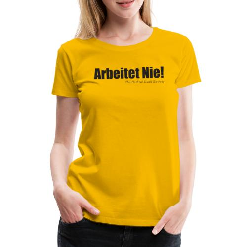 ARBEITET NIE! - Frauen Premium T-Shirt