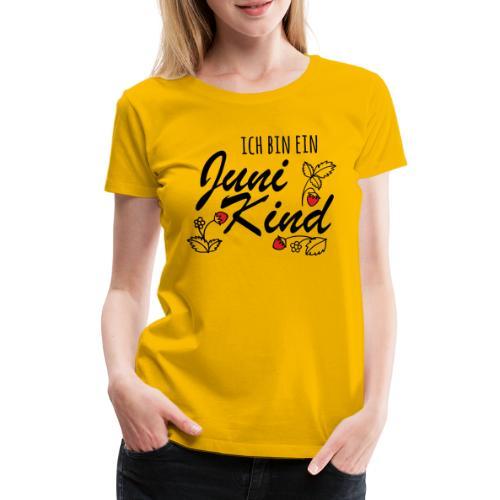 Juni Geburtstag Kind Shirt lustiges Geschenk - Frauen Premium T-Shirt