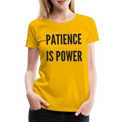 Patience is Power - Vrouwen Premium T-shirt