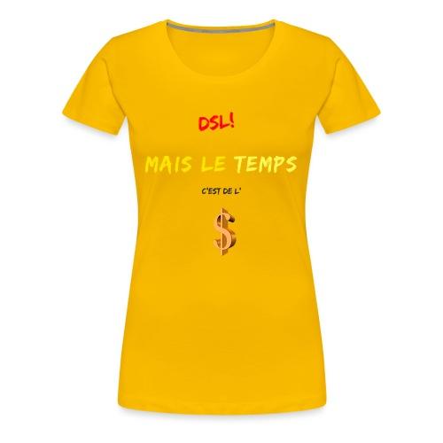 Dsl! Mais le temps c est de l argent - T-shirt Premium Femme