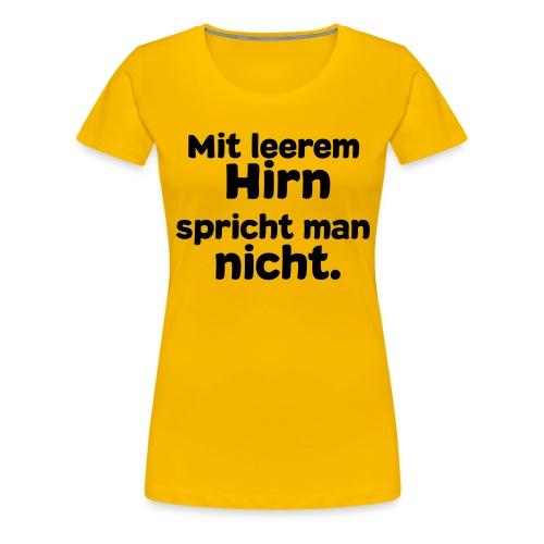 Mit leerem Hirn (Spruch) - Frauen Premium T-Shirt