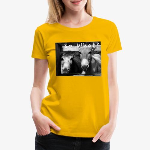 So What? Donkey - Frauen Premium T-Shirt