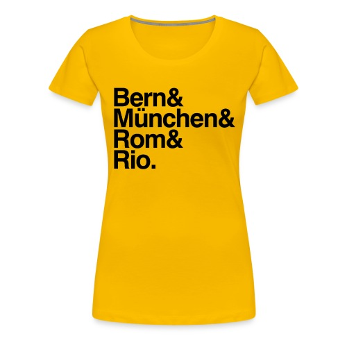 Bern&München&Rom&Rio - Frauen Premium T-Shirt