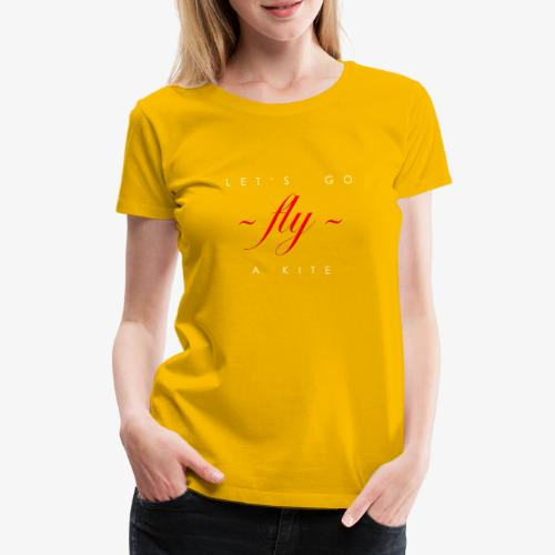 Let's go fly a kite - Women's Premium T-Shirt