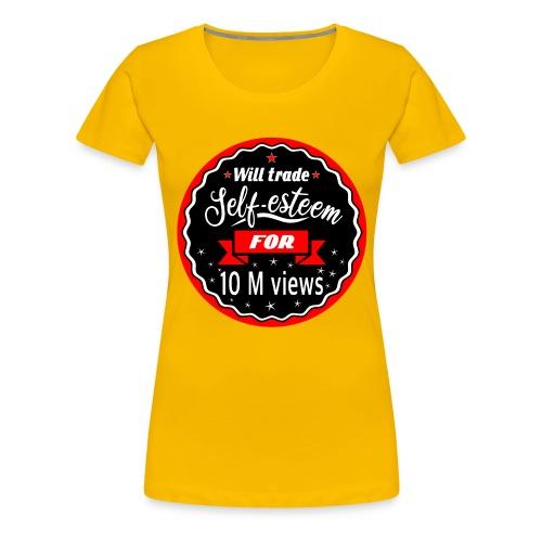 Trade self-esteem for 1 million views - Women's Premium T-Shirt
