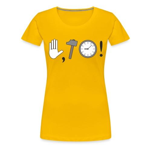 Stop, Hammer Time! - Frauen Premium T-Shirt
