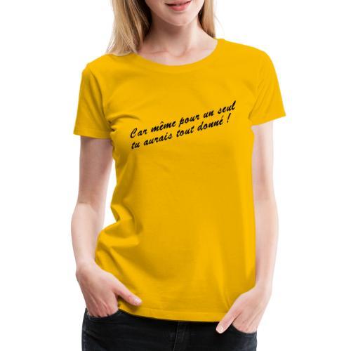 Car même pour un seul - T-shirt Premium Femme