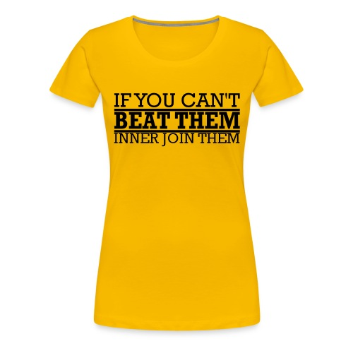 If You can't beat them, inner join them - Premium-T-shirt dam