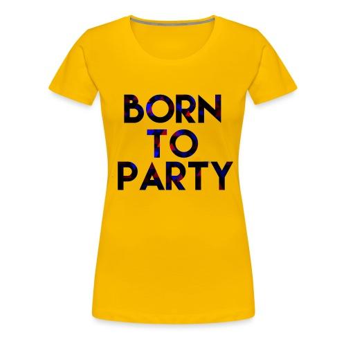 Born to Party - Women's Premium T-Shirt