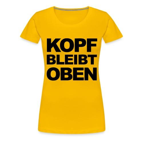 KOPF BLEIBT OBEN - Frauen Premium T-Shirt