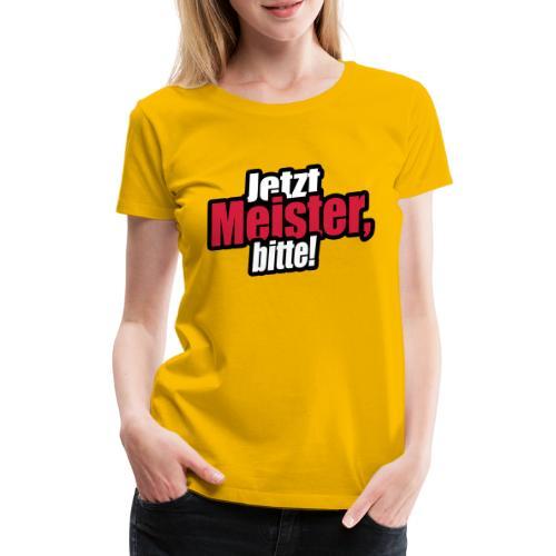 jetzt meister bitte 3c - Frauen Premium T-Shirt